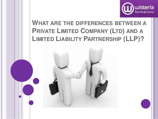 WHAT ARE THE DIFFERENCES BETWEEN APRIVATE LIMITED COMPANY (LTD) AND ALIMITED LIABILITY PARTNERSHIP (LLP)?