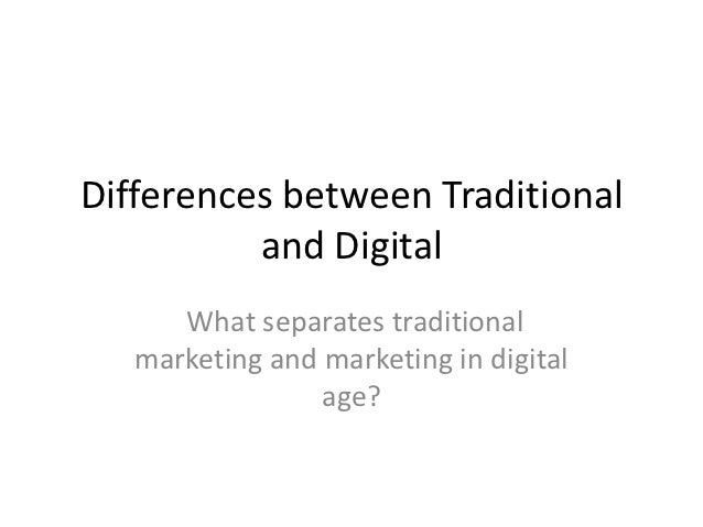 Differences between Traditional          and Digital      What separates traditional   marketing and marketing in digital ...