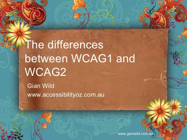 Gian Wild www.accessibilityoz.com.au The differences between WCAG1 and WCAG2