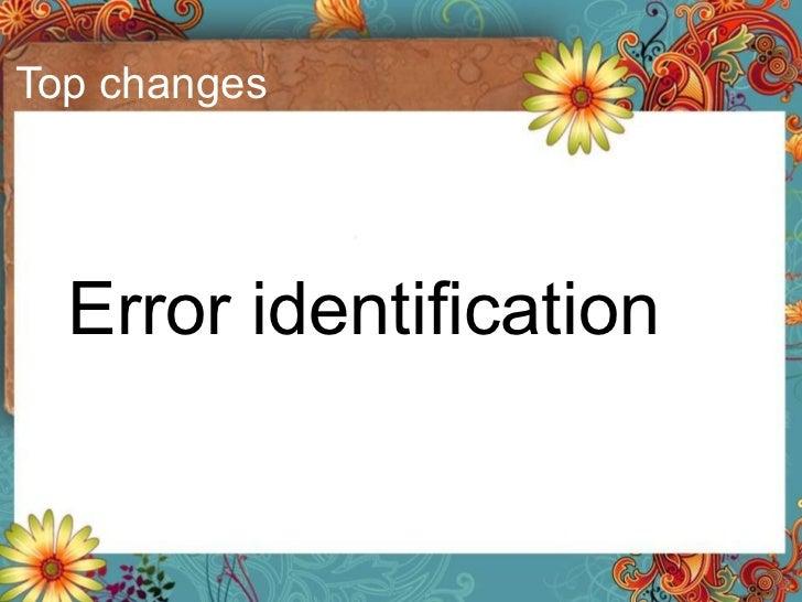 Top changes <ul><li>Error identification </li></ul>