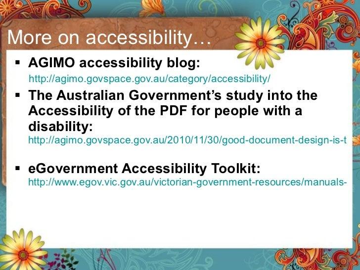 More on accessibility… <ul><li>AGIMO accessibility blog:   </li></ul><ul><ul><li>http://agimo.govspace.gov.au/category/acc...