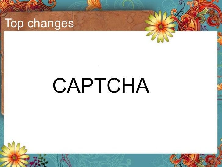 Top changes <ul><li>CAPTCHA </li></ul>