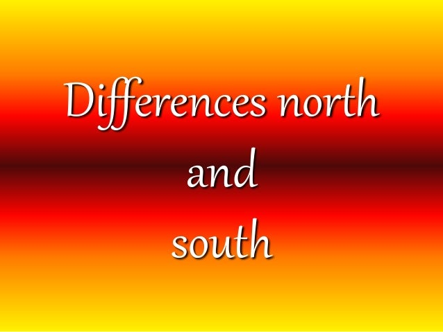 Differences north and south