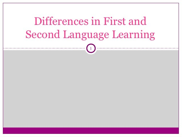Differences in First andSecond Language Learning            1