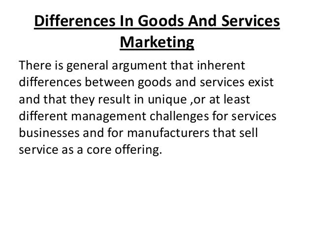 Differences In Goods And Services Marketing There is general argument that inherent differences between goods and services...