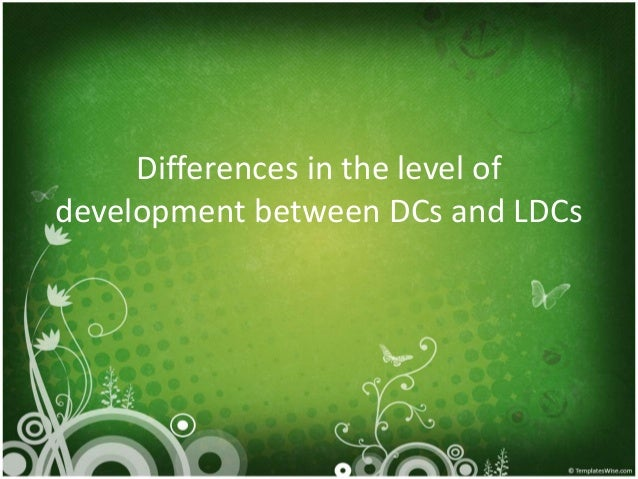 Differences in the level of development between DCs and LDCs