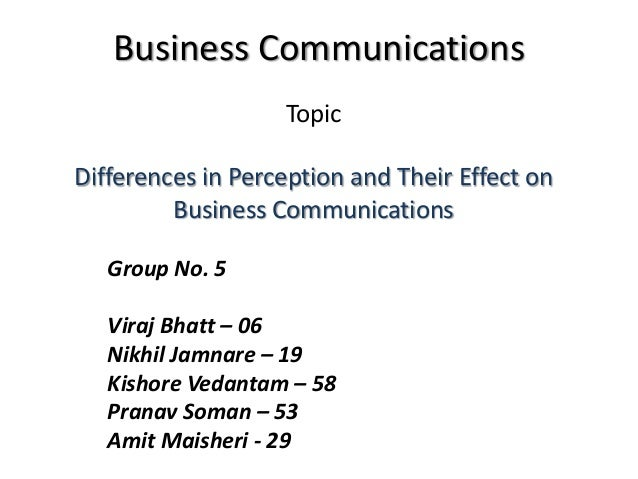 Business Communications Group No. 5 Viraj Bhatt – 06 Nikhil Jamnare – 19 Kishore Vedantam – 58 Pranav Soman – 53 Amit Mais...