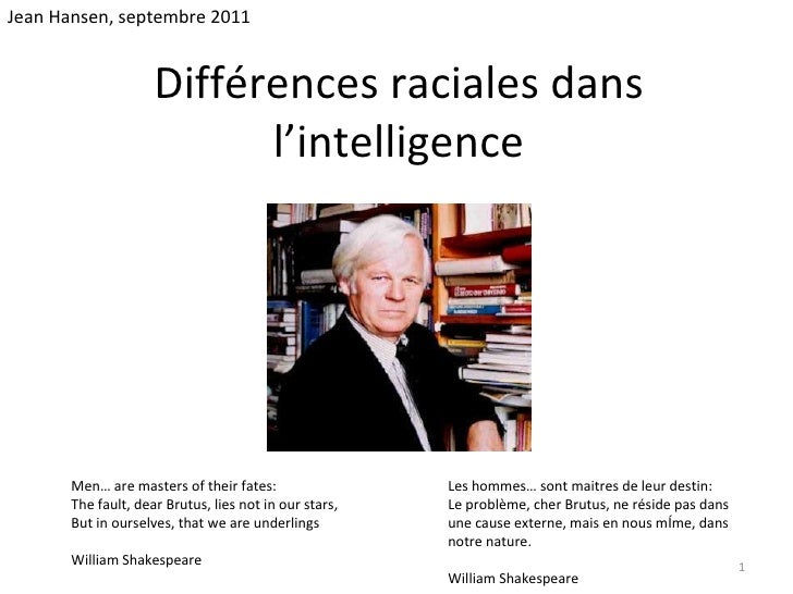 Différences raciales dans l'intelligence Jean Hansen, septembre 2011 Men… are masters of their fates:  The fault, dear Bru...