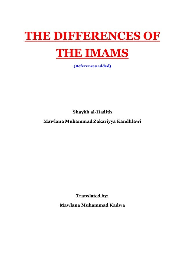 THE DIFFERENCES OF THE IMAMS (References added) Shaykh al-Hadith Mawlana Muhammad Zakariyya Kandhlawi Translated by: Mawla...