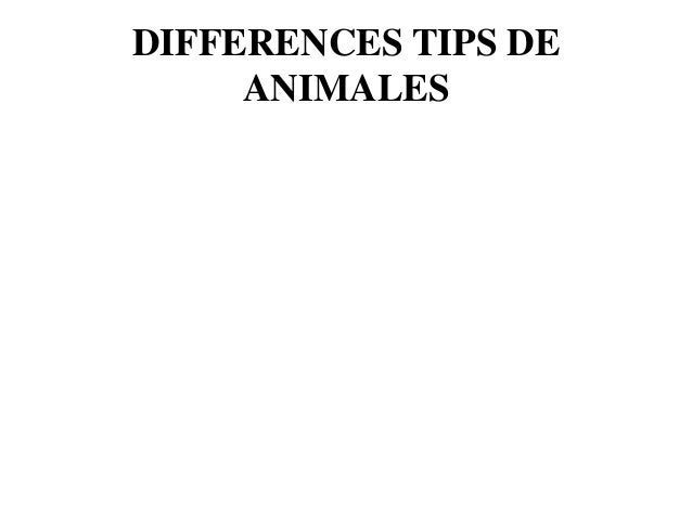 DIFFERENCES TIPS DE ANIMALES