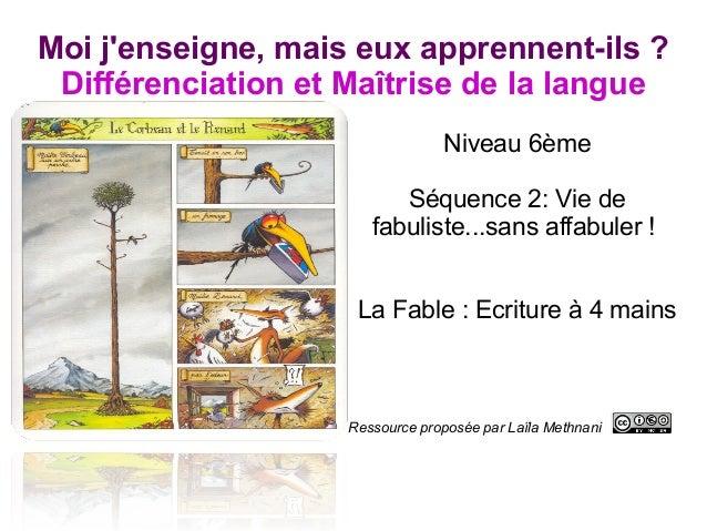 Moi j'enseigne, mais eux apprennent-ils ? Différenciation et Maîtrise de la langue Niveau 6ème Séquence 2: Vie de fabulist...