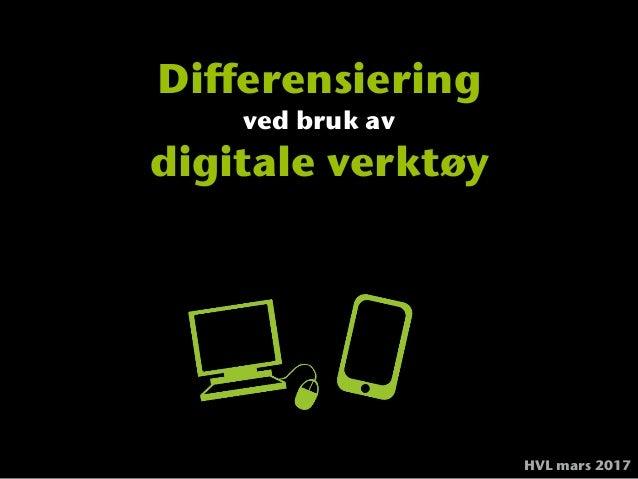 Differensiering ved bruk av digitale verktøy HVL mars 2017