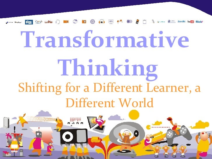 Transformative  Thinking Shifting for a Different Learner, a Different World