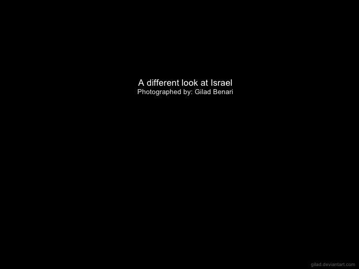 gilad . deviantart . com A different look at Israel  Photographed by: Gilad Benari