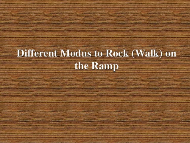 Different Modus to Rock (Walk) on the Ramp