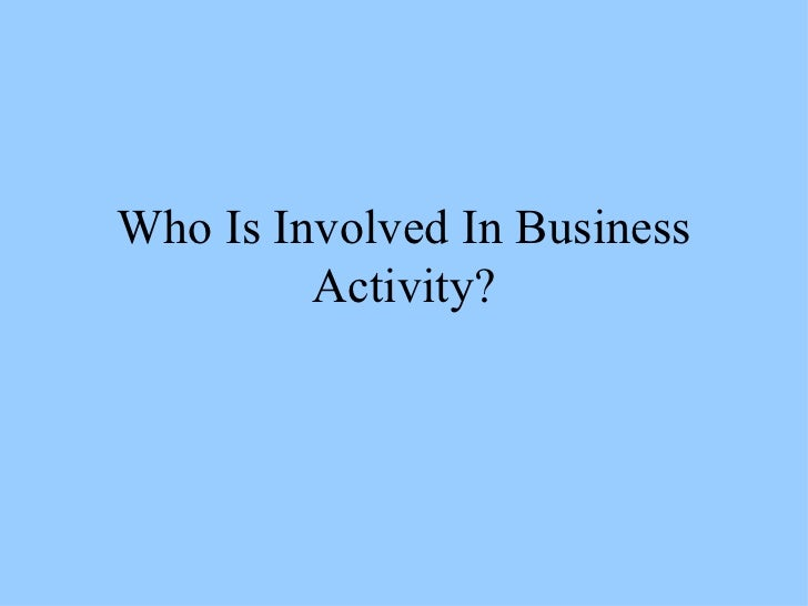 Who Is Involved In Business Activity?