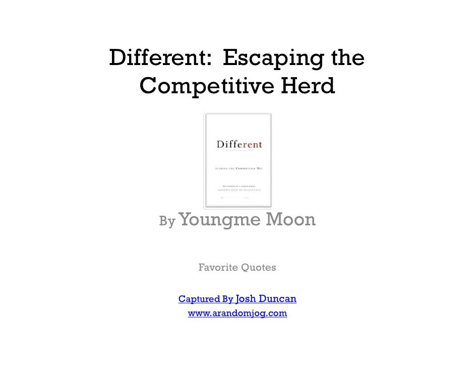 Different: Escaping the    Competitive Herd         By Youngme         Moon           Favorite Quotes        Captured By J...