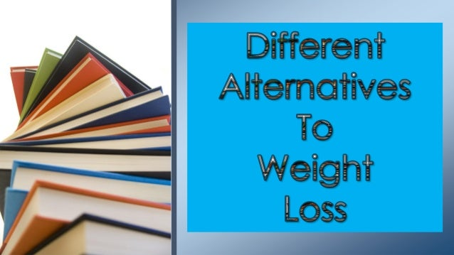 • Diet is first alternatives to loss weight although you must avoid using other people's diets. Everybody is genetically c...