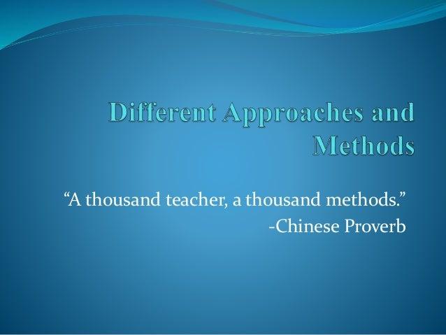"""A thousand teacher, a thousand methods."" -Chinese Proverb"