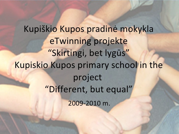 """Kupi škio Kupos pradinė mokykla eTwinning projekte """"Skirtingi, bet lygūs"""" Kupiskio Kupos primary school in the project  """"D..."""