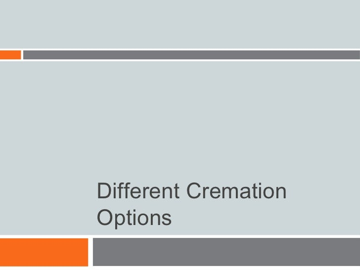 Different CremationOptions