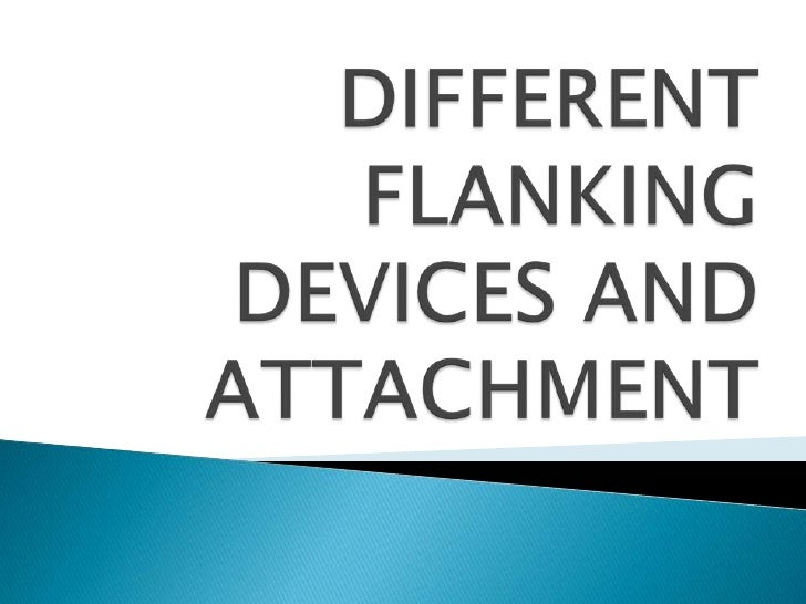 DIFFERENT FLANKING DEVICES AND ATTACHMENT<br />
