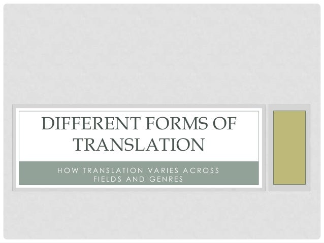 DIFFERENT FORMS OF TRANSLATION HOW TRANSLATION VARIES ACROSS FIELDS AND GENRES