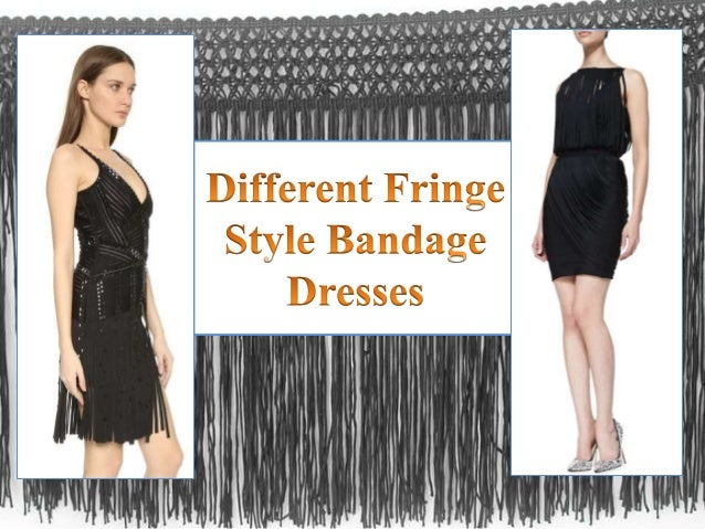Fringe style • Fringes are considered to be fashionable and celebrity type dresses which are designed in many colors and s...