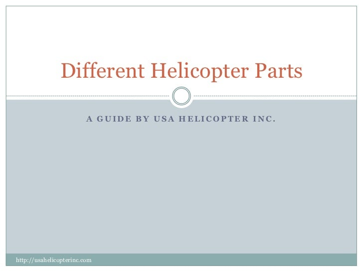 A Guide by USA Helicopter Inc.<br />Different Helicopter Parts<br />http://usahelicopterinc.com<br />