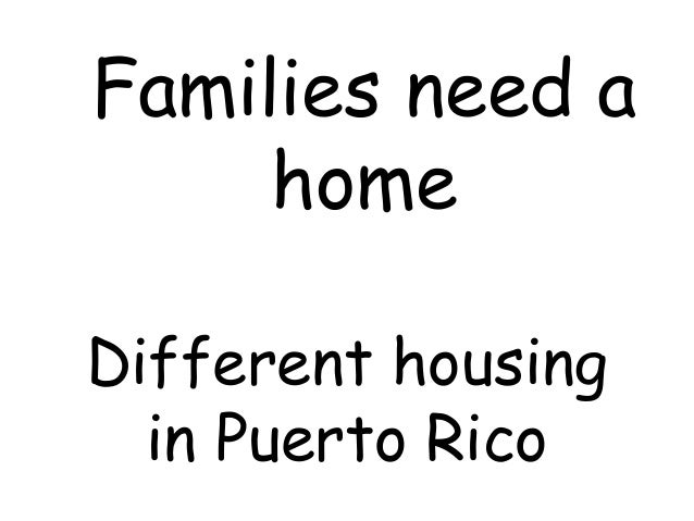 Families need a     homeDifferent housing  in Puerto Rico