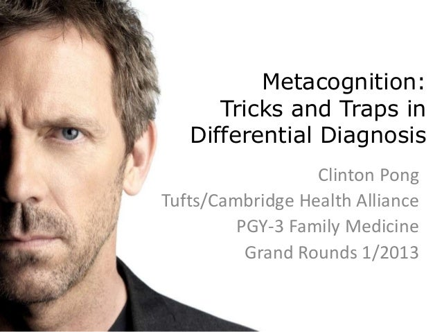 Metacognition:      Tricks and Traps in   Differential Diagnosis                  Clinton PongTufts/Cambridge Health Allia...