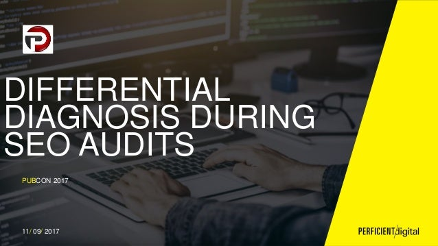 DIFFERENTIAL DIAGNOSIS DURING SEO AUDITS PUBCON 2017 11/ 09/ 2017