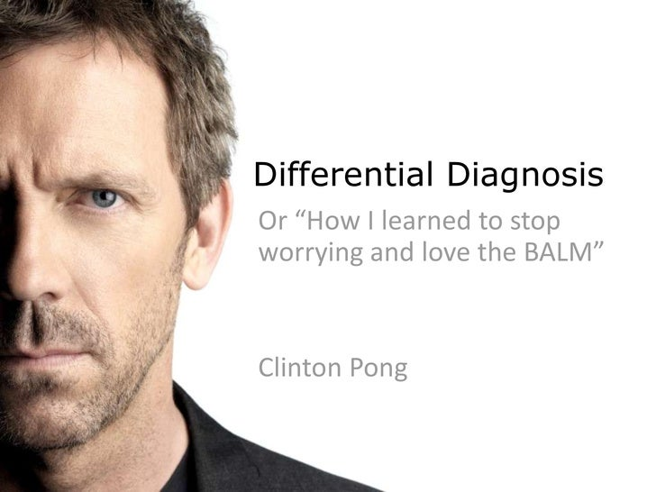 """Differential Diagnosis<br />Or """"How I learned to stop worrying and love the BALM""""<br />Clinton Pong<br />"""