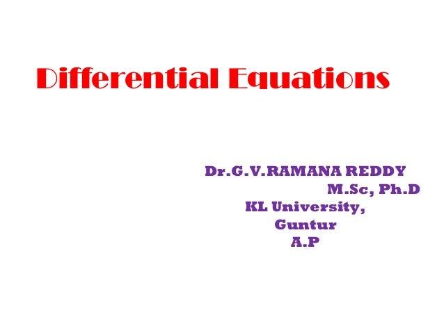 Differential Equations Dr.G.V.RAMANA REDDY M.Sc, Ph.D KL University, Guntur A.P