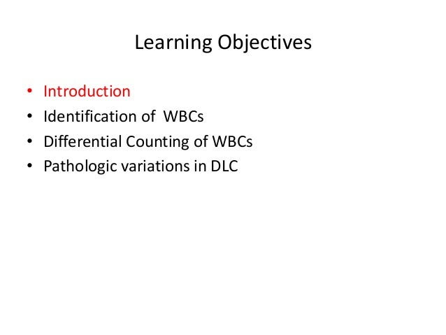 Learning Objectives • Introduction • Identification of WBCs • Differential Counting of WBCs • Pathologic variations in DLC