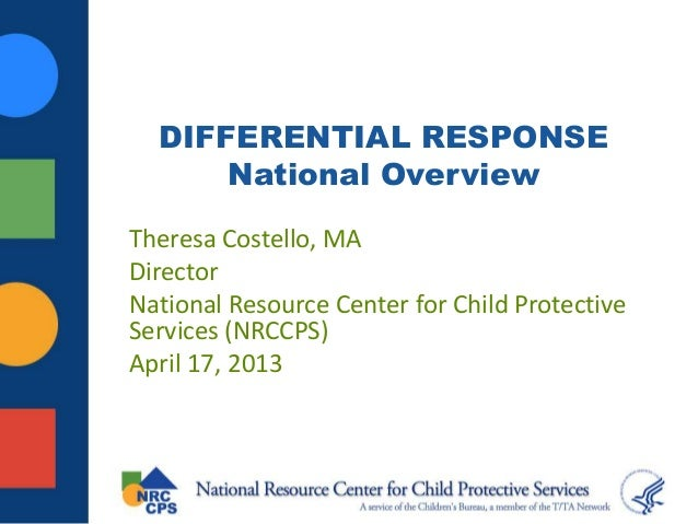DIFFERENTIAL RESPONSE      National OverviewTheresa Costello, MADirectorNational Resource Center for Child ProtectiveServi...