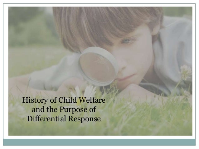 history of child protection Use this interactive timeline to explore the children's bureau's rich history, decade by decade learn about the key political and social events that influenced the development of today's children's bureau and shaped the evolution of child welfare in america.