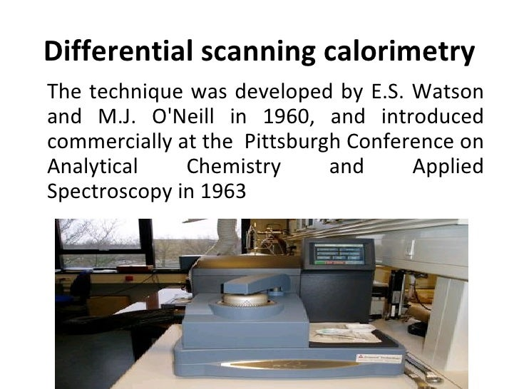 Differential scanning calorimetryThe technique was developed by E.S. Watsonand M.J. ONeill in 1960, and introducedcommerci...