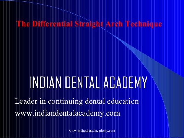 The Differential Straight Arch Technique  INDIAN DENTAL ACADEMY Leader in continuing dental education www.indiandentalacad...