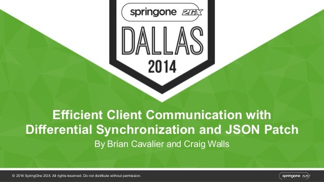 Efficient Client Communication with  Differential Synchronization and JSON Patch  By Brian Cavalier and Craig Walls  © 201...