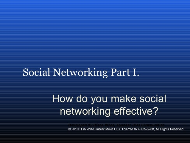 Social Networking Part I. How do you make social networking effective? Developed by Diane Rines, Founder Pros Communities ...
