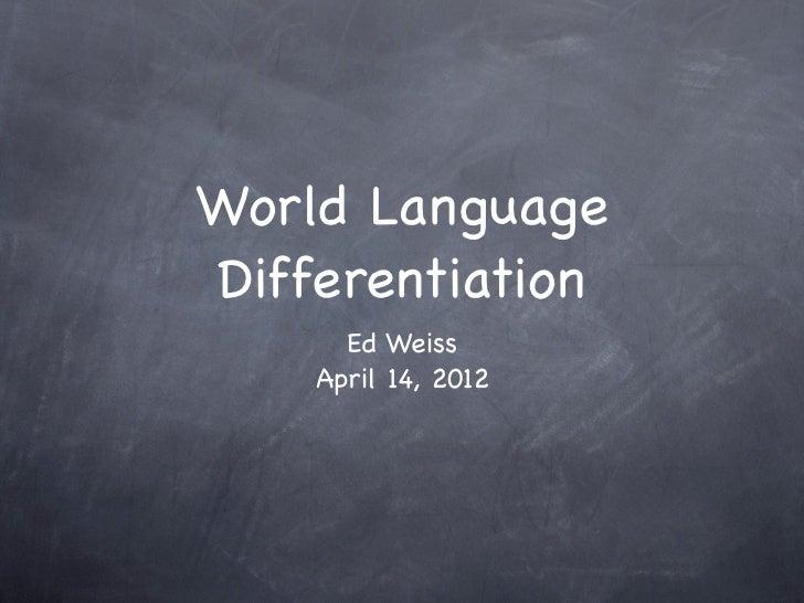World LanguageDifferentiation      Ed Weiss    April 14, 2012