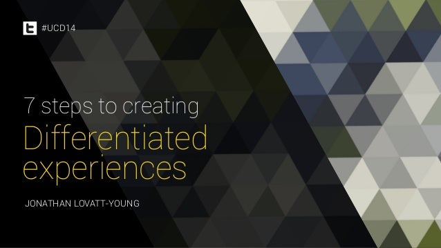 #UCD14  7 steps to creating  Differentiated  experiences  JONATHAN LOVATT-YOUNG