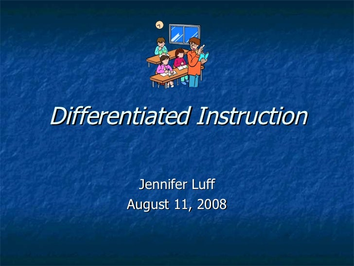 Differentiated Instruction Jennifer Luff August 11, 2008