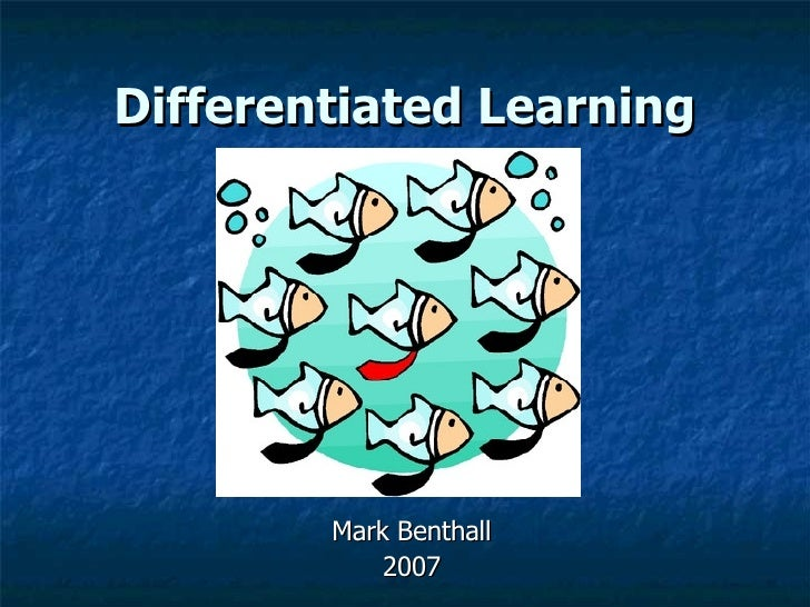 Differentiated Learning Mark Benthall 2007