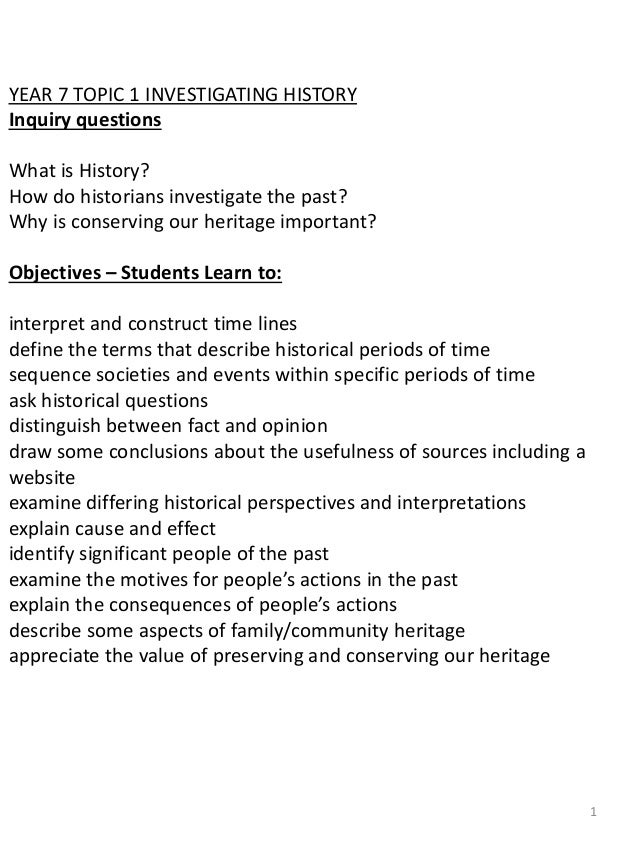 YEAR 7 TOPIC 1 INVESTIGATING HISTORY Inquiry questions What is History? How do historians investigate the past? Why is con...