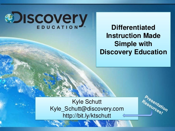 Differentiated Instruction Made Simple with Discovery Education<br />Kyle Schutt<br />Kyle_Schutt@discovery.com<br />http:...