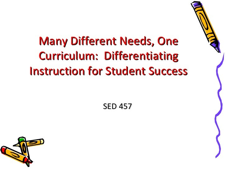 Many Different Needs, One Curriculum:  Differentiating Instruction for Student Success SED 457