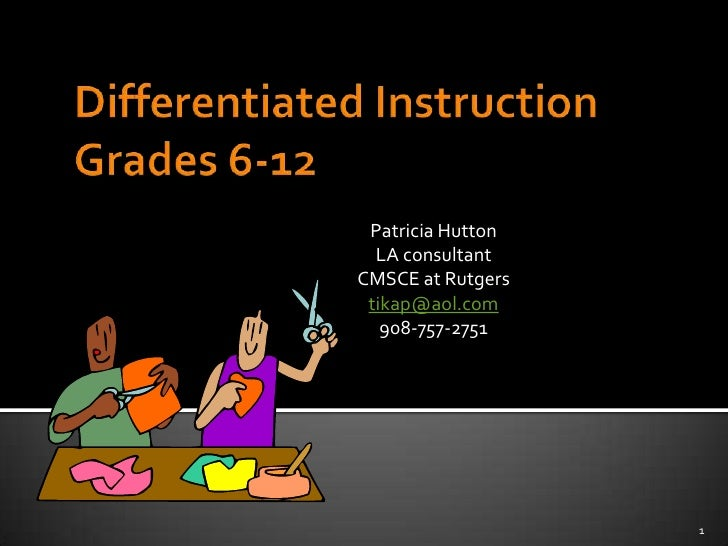 Differentiated Instruction Grades 6-12<br />Patricia Hutton<br />LA consultant<br />CMSCE at Rutgers<br />tikap@aol.com<br...