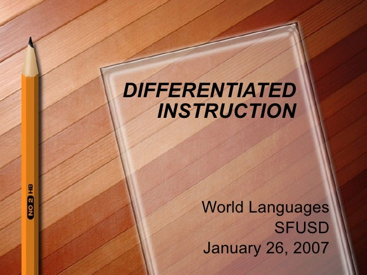 DIFFERENTIATED INSTRUCTION World Languages SFUSD January 26, 2007